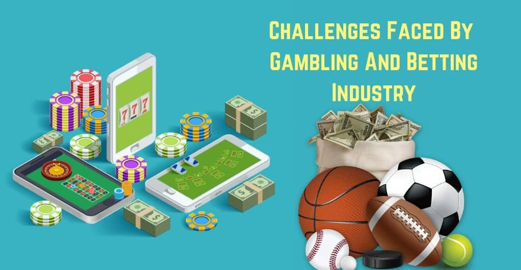 Issues and Challenges for Gambling and Betting Industry
